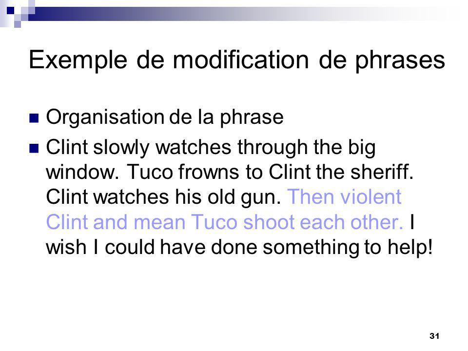 31 Exemple de modification de phrases Organisation de la phrase Clint slowly watches through the big window.