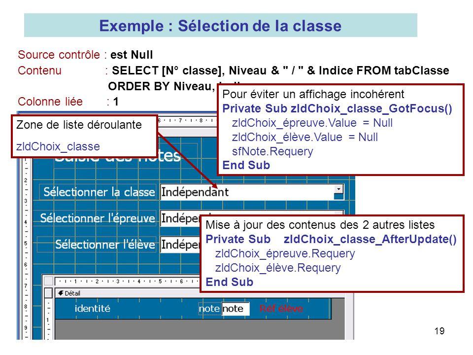 19 Exemple : Sélection de la classe Source contrôle : est Null Contenu : SELECT [N° classe], Niveau &