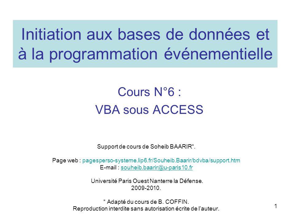1 Initiation aux bases de données et à la programmation événementielle Cours N°6 : VBA sous ACCESS Support de cours de Soheib BAARIR*.