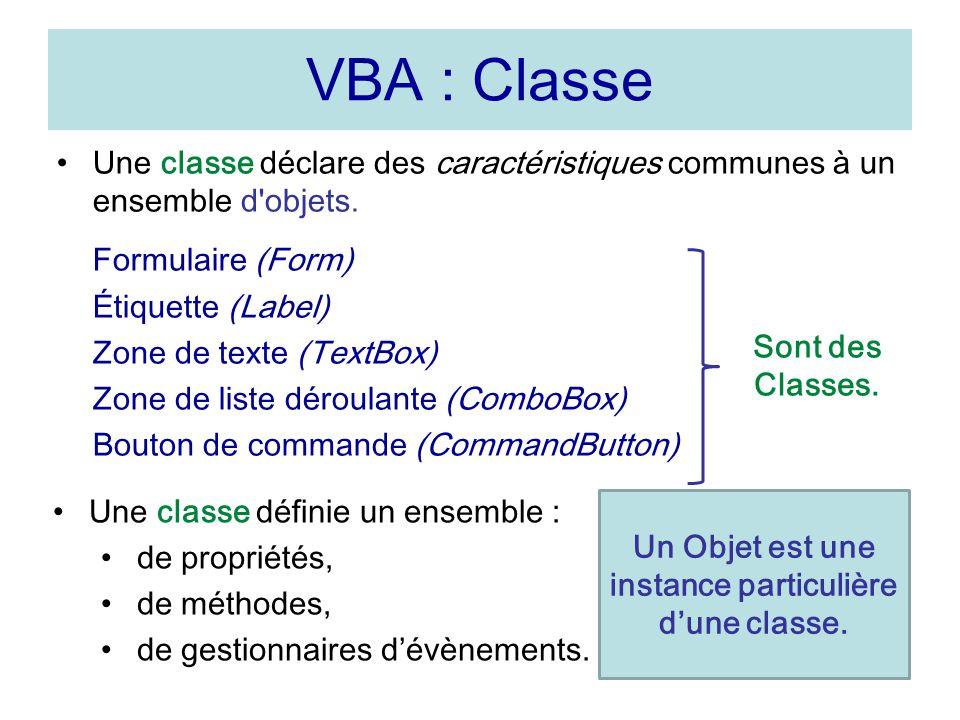 15 VBA : Classe Une classe déclare des caractéristiques communes à un ensemble d objets.