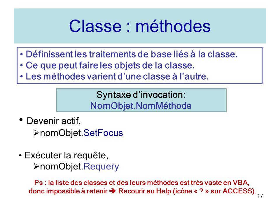 17 Classe : méthodes Devenir actif, nomObjet.SetFocus Exécuter la requête, nomObjet.Requery Définissent les traitements de base liés à la classe.