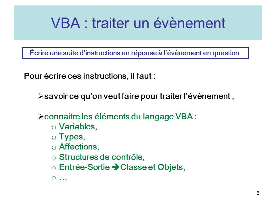 7 VBA : variable un identificateur (nom de la variable), a, b, taux, resultat… un type, Byte, Integer, Boolean, Double, String, Variant une portée, Public, Private, Dim Cest une zone de la mémoire centrale permettant denregistrer une valeur et de lutiliser ensuite pour faire des calculs.