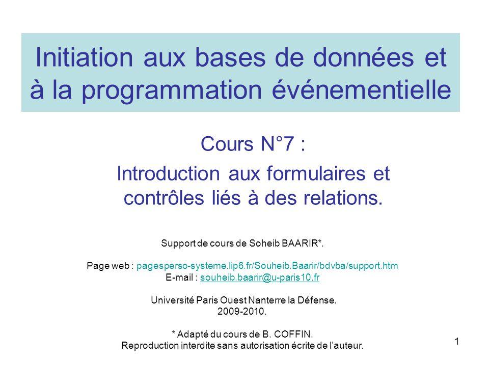 1 Initiation aux bases de données et à la programmation événementielle Cours N°7 : Introduction aux formulaires et contrôles liés à des relations. Sup