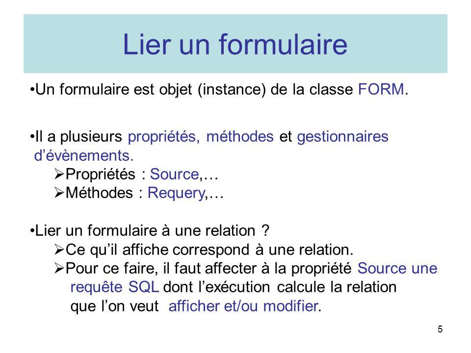 5 Lier un formulaire Un formulaire est objet (instance) de la classe FORM. Il a plusieurs propriétés, méthodes et gestionnaires dévènements. Propriété