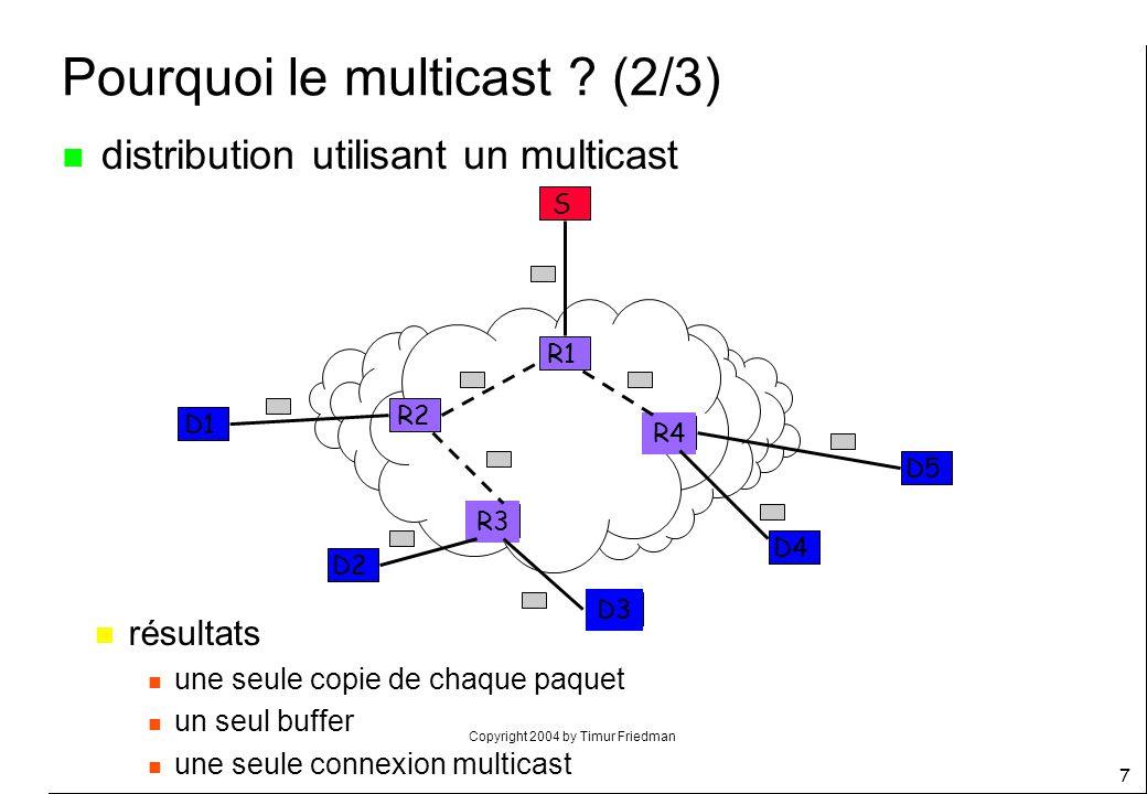 Copyright 2004 by Timur Friedman 58 SRM (1/2) n Scalable Reliable Multicast n offre une transmission fiable, sans séquencement, «scalable» (car receiver- based + reprise en local) n 2 composants n un composant indépendant de lapplication : offre les mécanismes pour demander et récupérer les segments de données manquants n un composant dépendant de lapplication : est responsable du nommage des segments de façon à ce quils soient identifiés de manière unique par tout le groupe et de lordonnancement n idée : un segment manquant nest pas forcément retransmis par la source n sur détection dune perte, la demande de retransm.