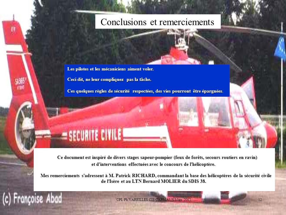 CPL Ph.VAREILLES CIS CARMAUX Mars 200212 Conclusions et remerciements Les pilotes et les mécaniciens aiment voler. Ceci dit, ne leur compliquez pas la