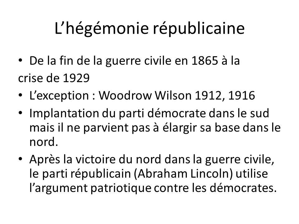 Lhégémonie républicaine De la fin de la guerre civile en 1865 à la crise de 1929 Lexception : Woodrow Wilson 1912, 1916 Implantation du parti démocrate dans le sud mais il ne parvient pas à élargir sa base dans le nord.