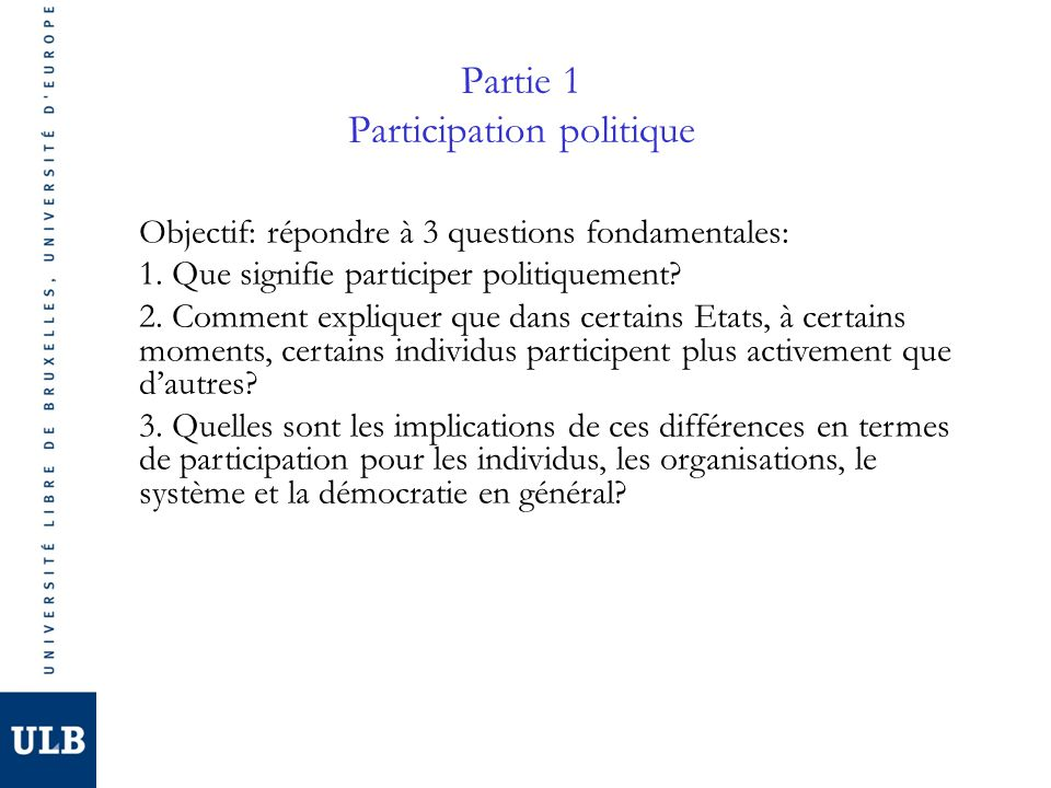 Partie 1 Participation politique Objectif: répondre à 3 questions fondamentales: 1.