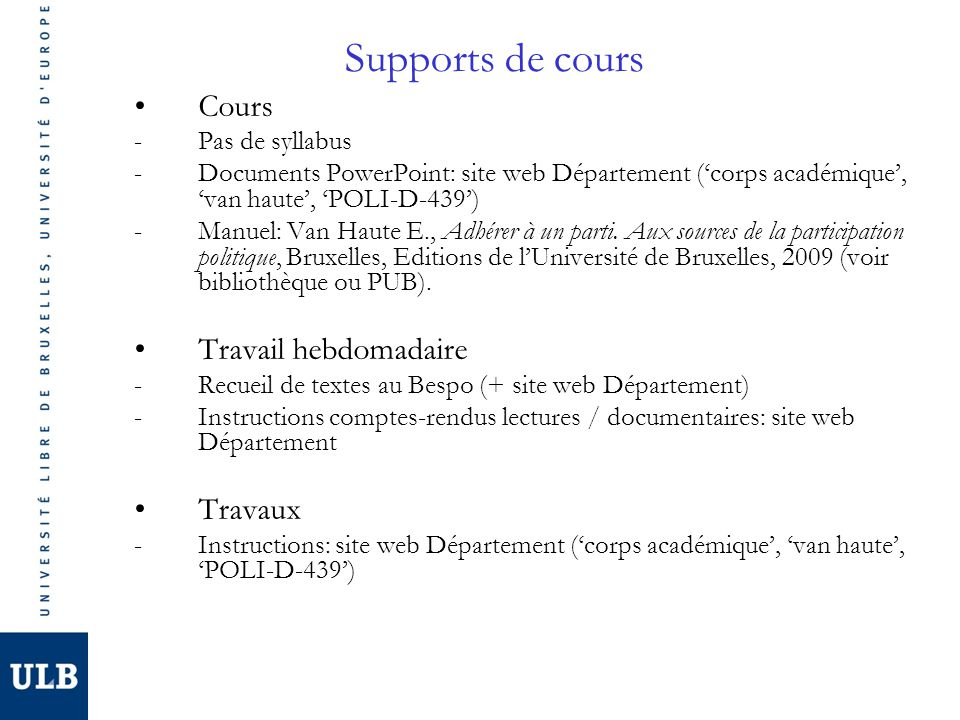 Supports de cours Cours -Pas de syllabus -Documents PowerPoint: site web Département (corps académique, van haute, POLI-D-439) -Manuel: Van Haute E.,