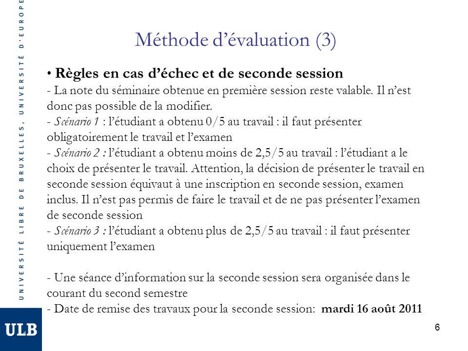 6 Méthode dévaluation (3) Règles en cas déchec et de seconde session - La note du séminaire obtenue en première session reste valable. Il nest donc pa