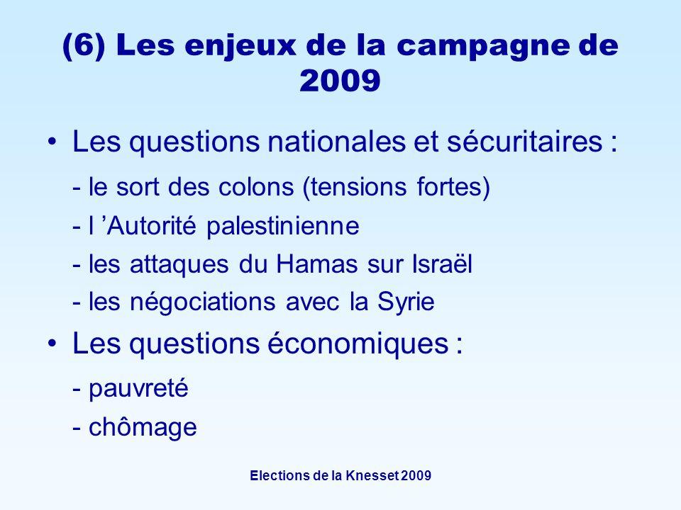 Elections de la Knesset 2009 (6) Les enjeux de la campagne de 2009 Les questions nationales et sécuritaires : - le sort des colons (tensions fortes) - l Autorité palestinienne - les attaques du Hamas sur Israël - les négociations avec la Syrie Les questions économiques : - pauvreté - chômage