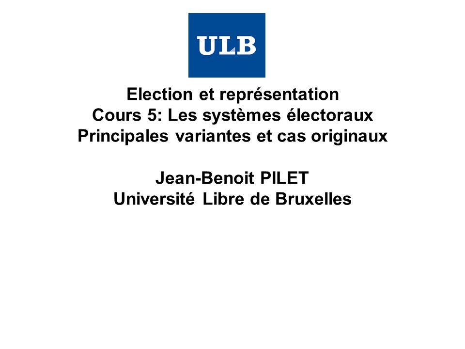 Election et représentation Cours 5: Les systèmes électoraux Principales variantes et cas originaux Jean-Benoit PILET Université Libre de Bruxelles