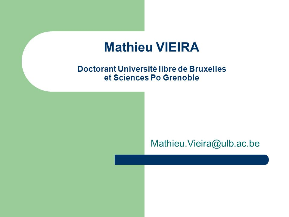 Mathieu VIEIRA Doctorant Université libre de Bruxelles et Sciences Po Grenoble Mathieu.Vieira@ulb.ac.be