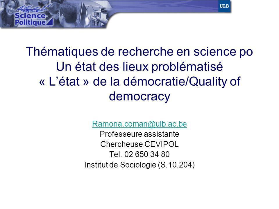 Thématiques de recherche en science po Un état des lieux problématisé « Létat » de la démocratie/Quality of democracy Ramona.coman@ulb.ac.be Professeu