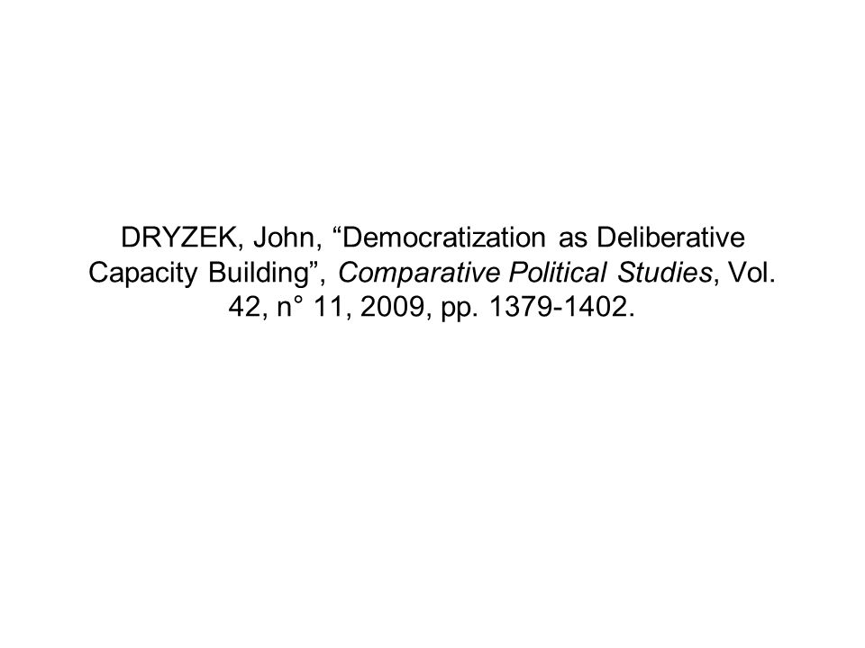 DRYZEK, John, Democratization as Deliberative Capacity Building, Comparative Political Studies, Vol. 42, n° 11, 2009, pp. 1379-1402.