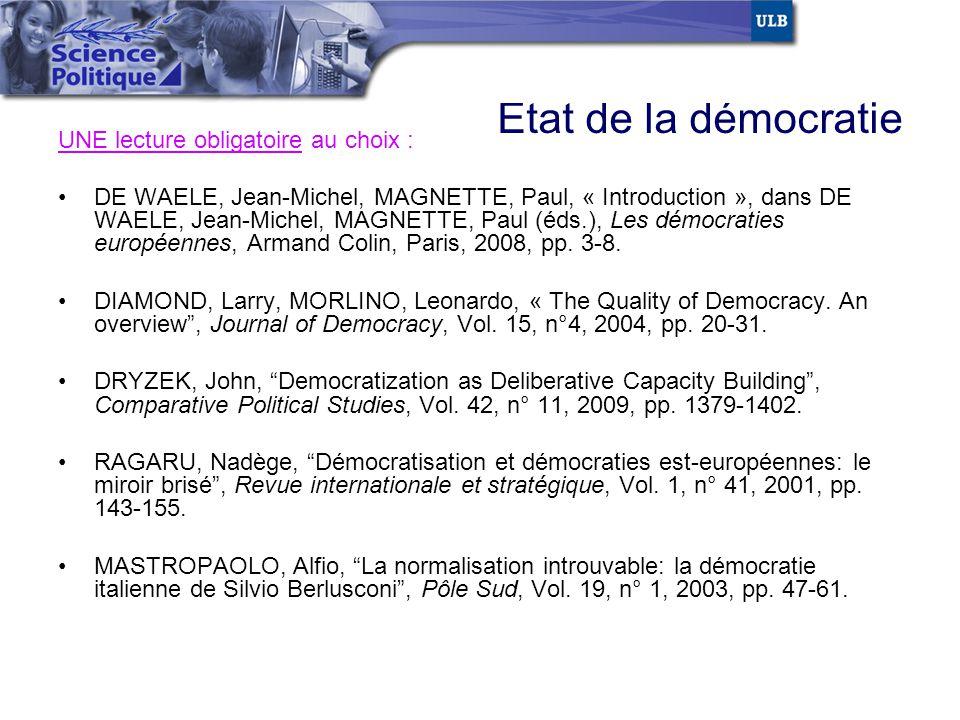 Etat de la démocratie UNE lecture obligatoire au choix : DE WAELE, Jean-Michel, MAGNETTE, Paul, « Introduction », dans DE WAELE, Jean-Michel, MAGNETTE
