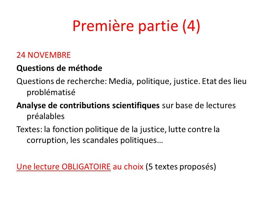 Première partie (4) 24 NOVEMBRE Questions de méthode Questions de recherche: Media, politique, justice. Etat des lieu problématisé Analyse de contribu