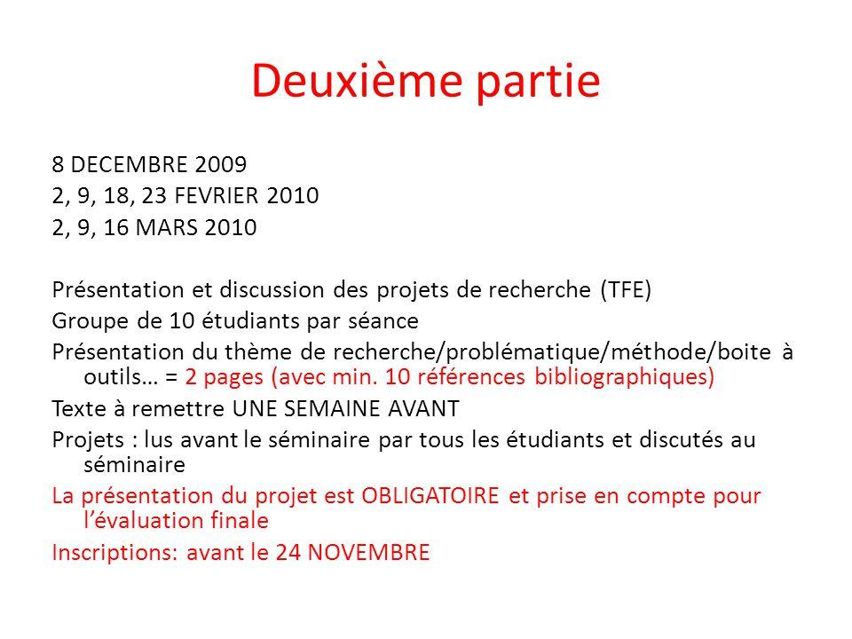 Deuxième partie 8 DECEMBRE 2009 2, 9, 18, 23 FEVRIER 2010 2, 9, 16 MARS 2010 Présentation et discussion des projets de recherche (TFE) Groupe de 10 ét