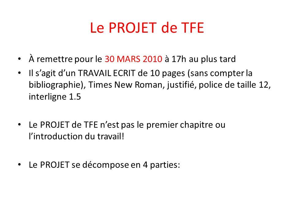 Le PROJET de TFE À remettre pour le 30 MARS 2010 à 17h au plus tard Il sagit dun TRAVAIL ECRIT de 10 pages (sans compter la bibliographie), Times New