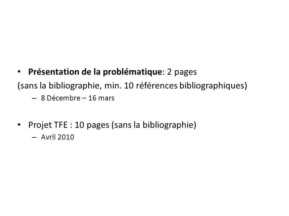 Présentation de la problématique: 2 pages (sans la bibliographie, min. 10 références bibliographiques) – 8 Décembre – 16 mars Projet TFE : 10 pages (s
