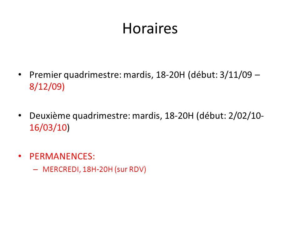 Horaires Premier quadrimestre: mardis, 18-20H (début: 3/11/09 – 8/12/09) Deuxième quadrimestre: mardis, 18-20H (début: 2/02/10- 16/03/10) PERMANENCES: