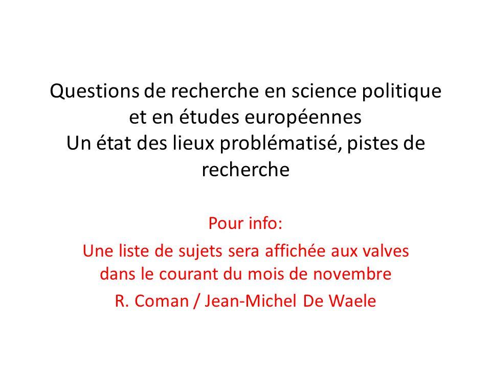 Questions de recherche en science politique et en études européennes Un état des lieux problématisé, pistes de recherche Pour info: Une liste de sujet