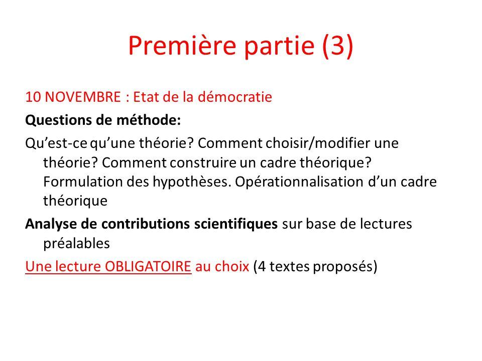 Première partie (3) 10 NOVEMBRE : Etat de la démocratie Questions de méthode: Quest-ce quune théorie? Comment choisir/modifier une théorie? Comment co