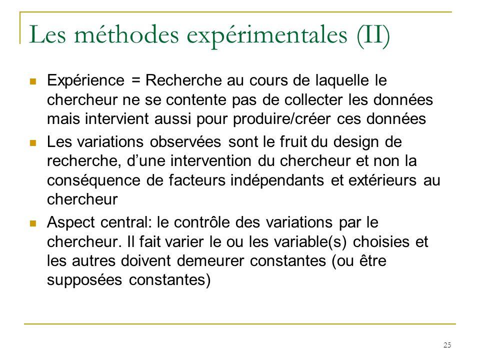Les méthodes expérimentales (II) Expérience = Recherche au cours de laquelle le chercheur ne se contente pas de collecter les données mais intervient