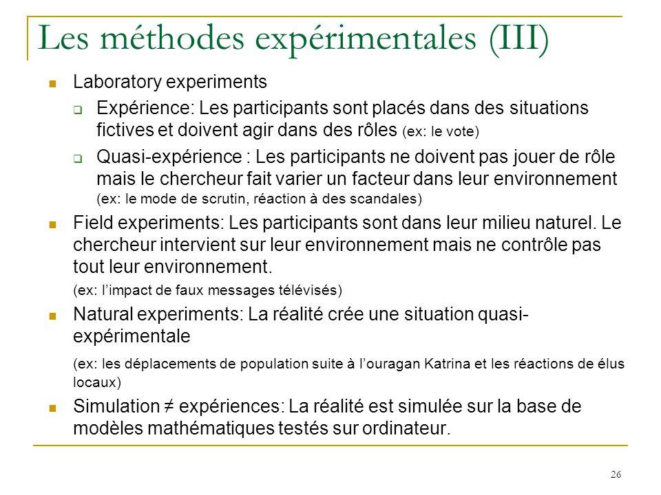 Les méthodes expérimentales (III) Laboratory experiments Expérience: Les participants sont placés dans des situations fictives et doivent agir dans de