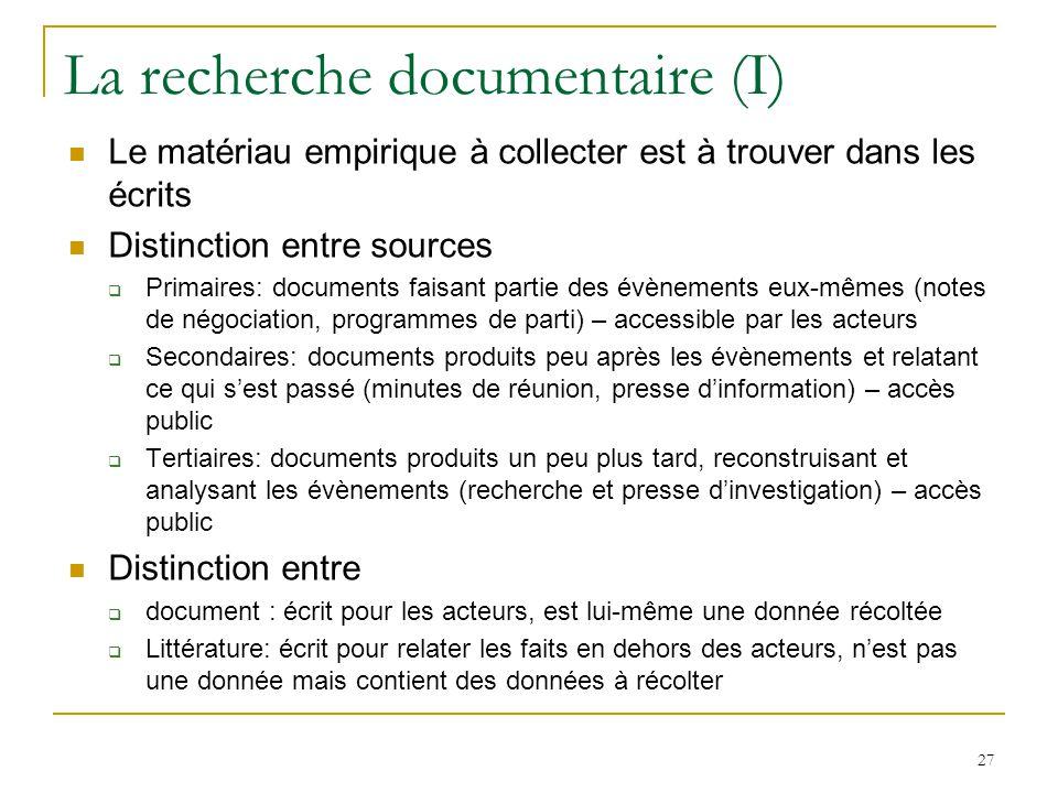 La recherche documentaire (I) Le matériau empirique à collecter est à trouver dans les écrits Distinction entre sources Primaires: documents faisant p