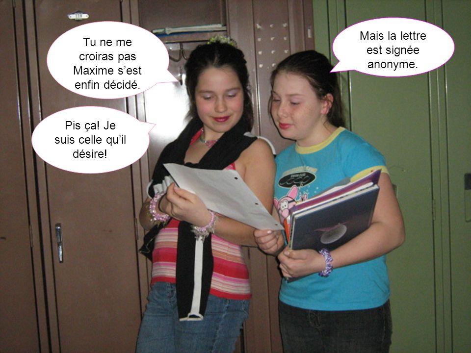 Mais la lettre est signée anonyme.Tu ne me croiras pas Maxime sest enfin décidé.
