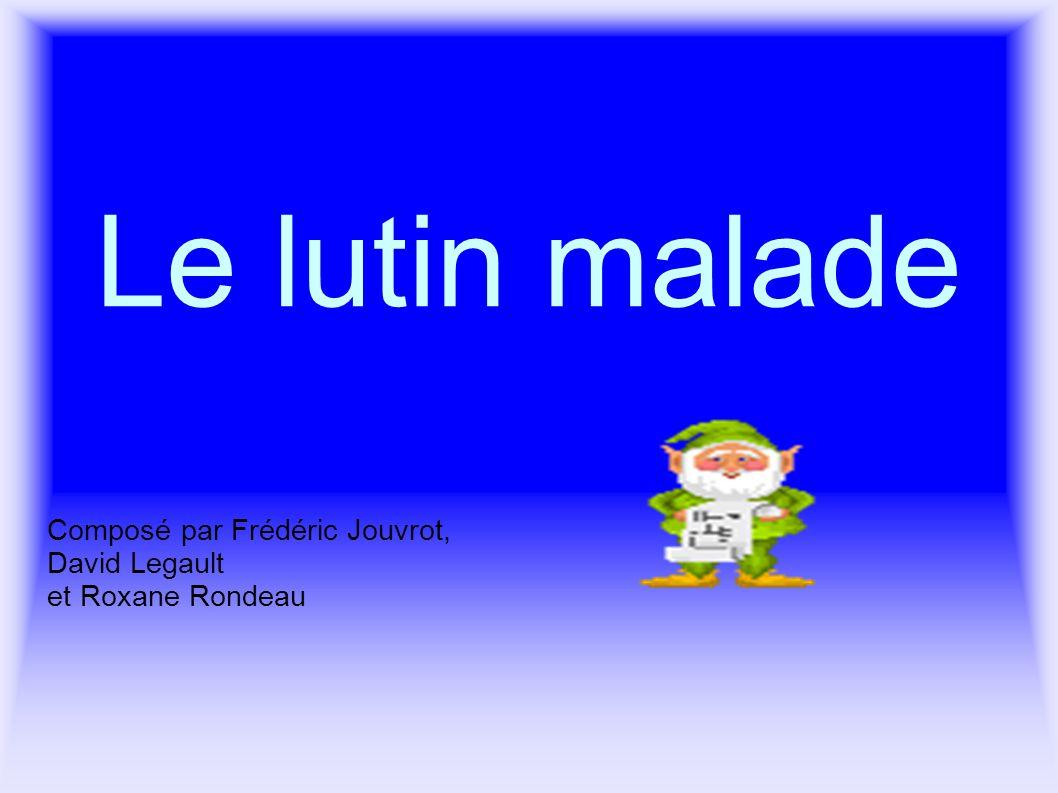 Le lutin malade Composé par Frédéric Jouvrot, David Legault et Roxane Rondeau