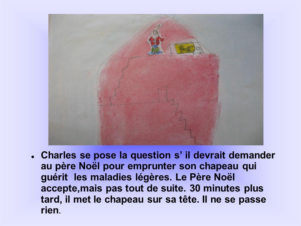 Charles se pose la question s il devrait demander au père Noël pour emprunter son chapeau qui guérit les maladies légères. Le Père Noël accepte,mais p