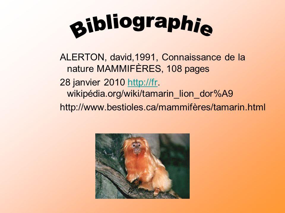 ALERTON, david,1991, Connaissance de la nature MAMMIFÈRES, 108 pages 28 janvier 2010 http://fr. wikipédia.org/wiki/tamarin_lion_dor%A9 http://www.best