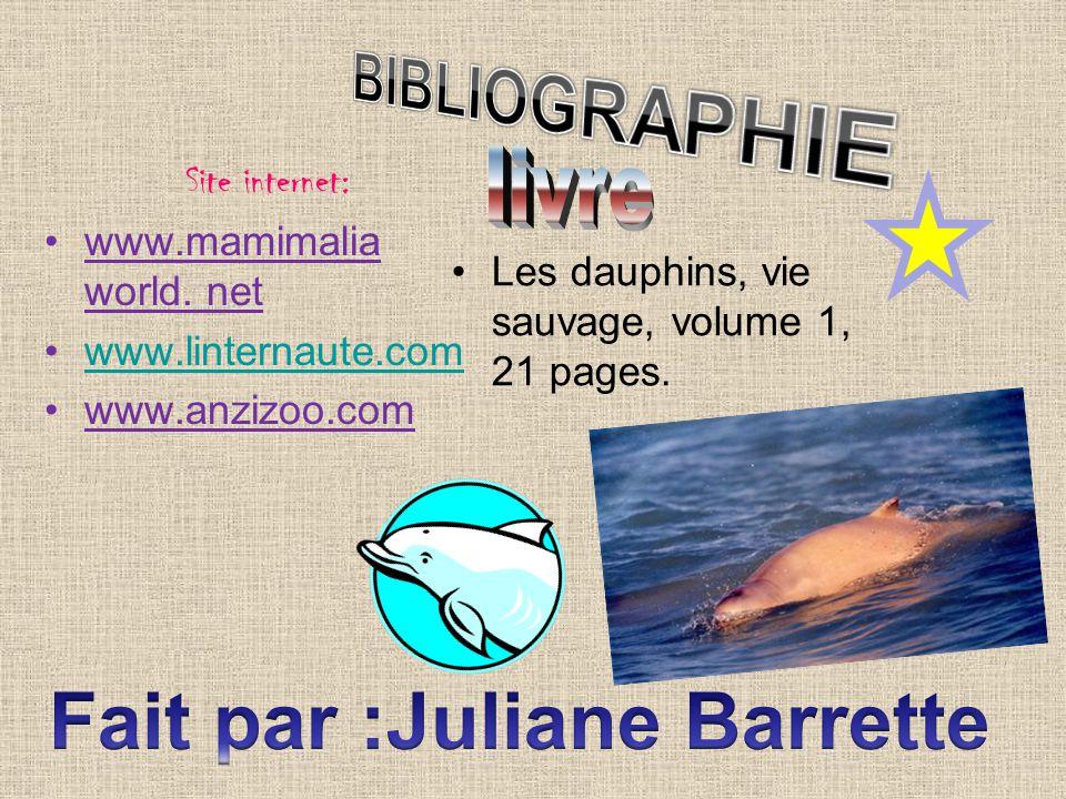 Site internet: www.mamimalia world. net www.linternaute.com www.anzizoo.com Les dauphins, vie sauvage, volume 1, 21 pages.