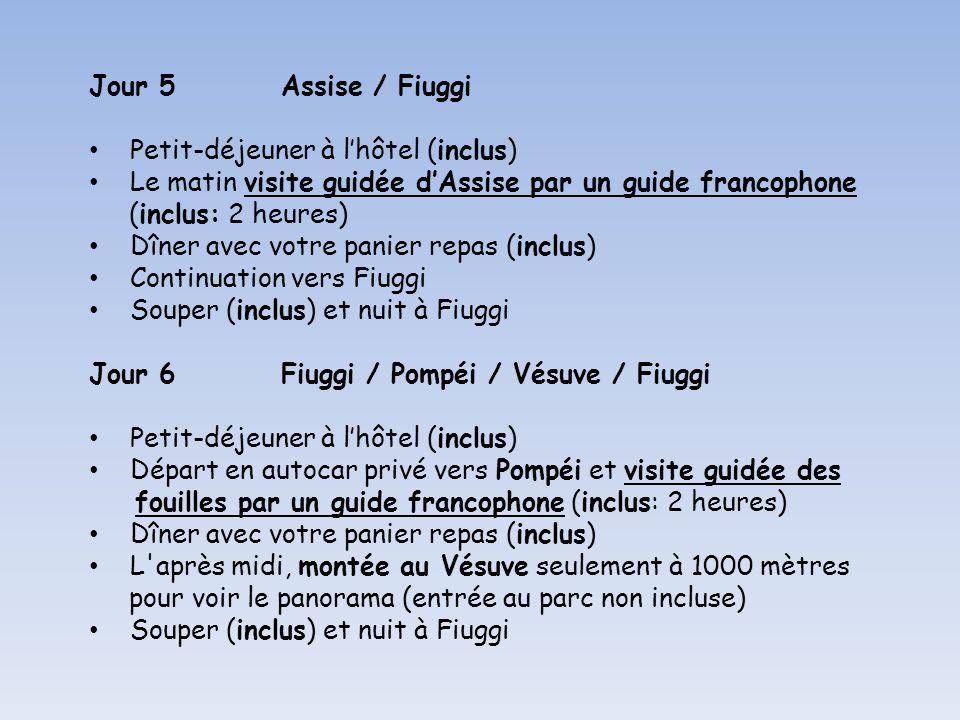 Jour 5Assise / Fiuggi Petit-déjeuner à lhôtel (inclus) Le matin visite guidée dAssise par un guide francophone (inclus: 2 heures) Dîner avec votre pan