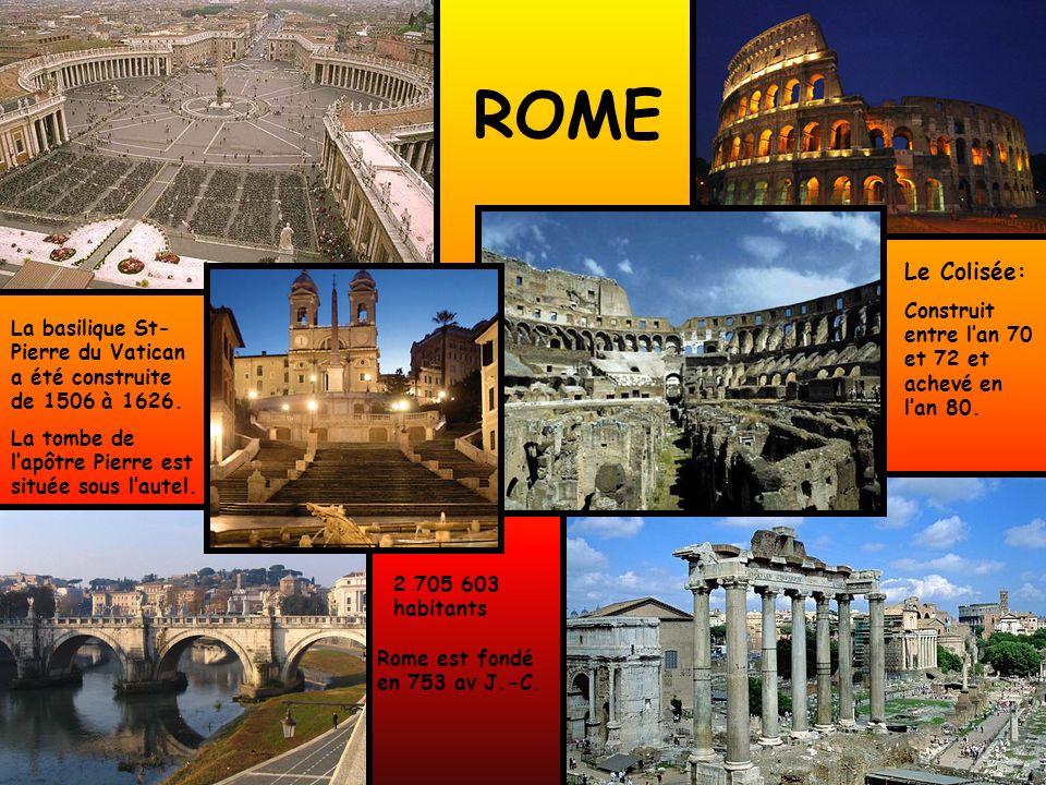 ROME Rome est fondé en 753 av J.-C. 2 705 603 habitants Le Colisée: Construit entre lan 70 et 72 et achevé en lan 80. La basilique St- Pierre du Vatic