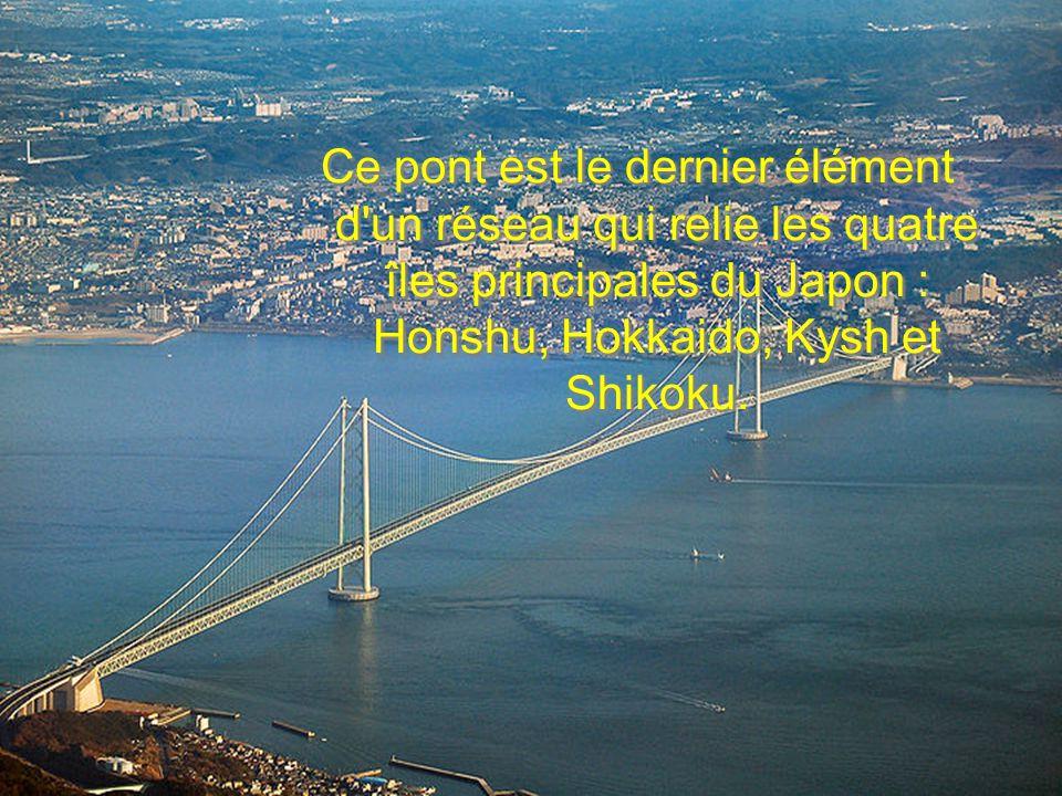. Ce pont est le dernier élément d'un réseau qui relie les quatre îles principales du Japon : Honshu, Hokkaido, Kysh et Shikoku.
