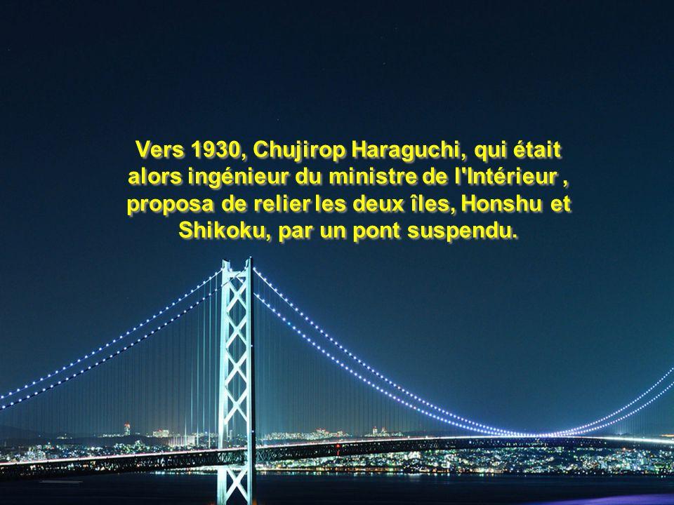 Vers 1930, Chujirop Haraguchi, qui était alors ingénieur du ministre de l'Intérieur, proposa de relier les deux îles, Honshu et Shikoku, par un pont s