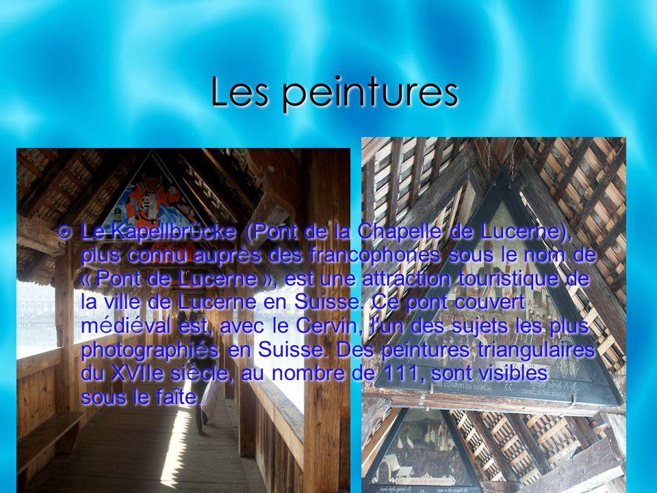 Les peintures Le Kapellbr ü cke (Pont de la Chapelle de Lucerne), plus connu aupr è s des francophones sous le nom de « Pont de Lucerne », est une att