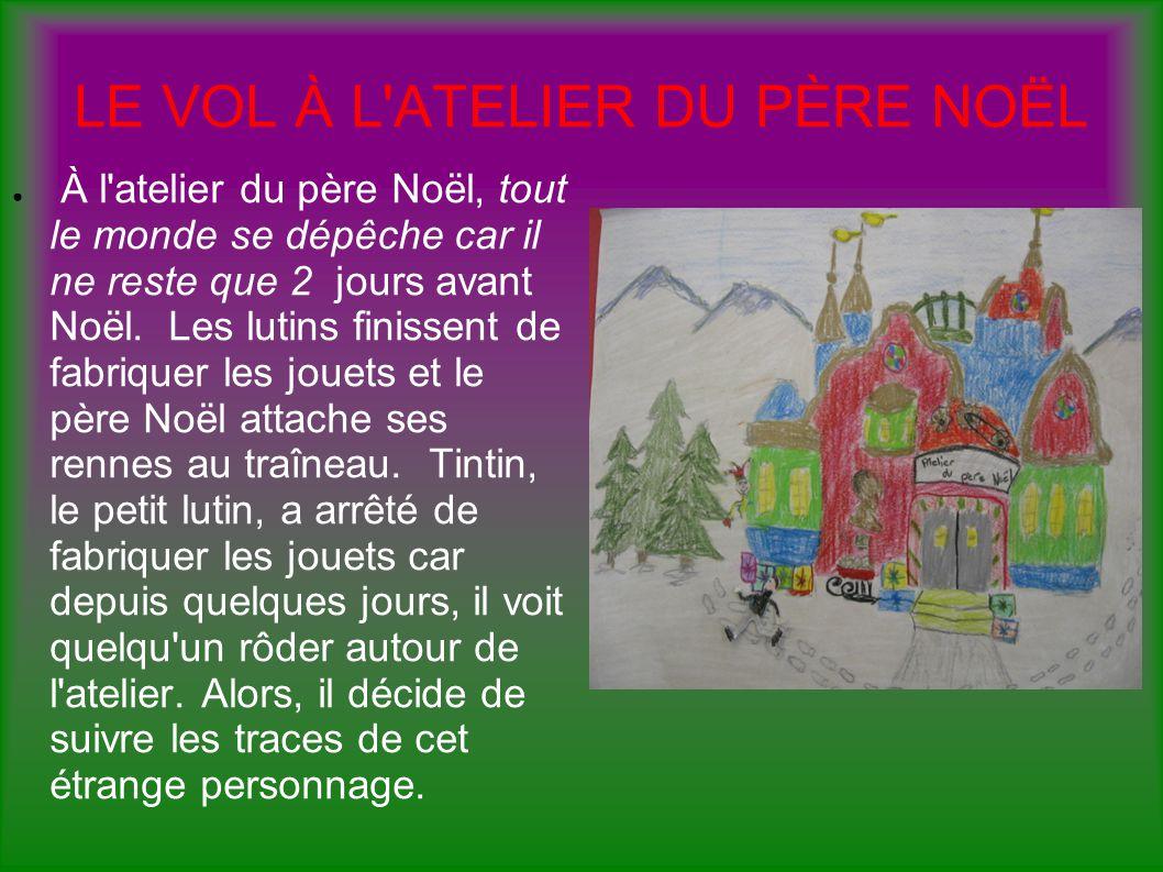 LE VOL À L'ATELIER DU PÈRE NOËL À l'atelier du père Noël, tout le monde se dépêche car il ne reste que 2 jours avant Noël. Les lutins finissent de fab