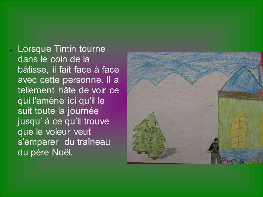 Lorsque Tintin tourne dans le coin de la bâtisse, il fait face à face avec cette personne. Il a tellement hâte de voir ce qui l'amène ici qu'il le sui