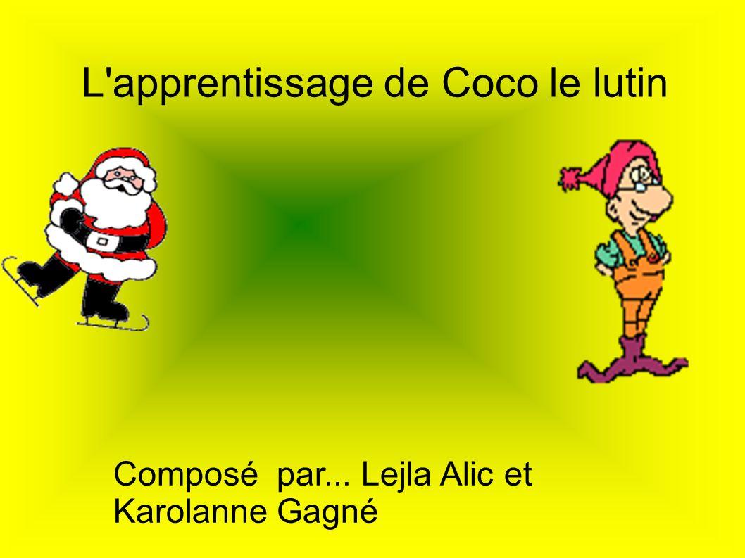 L'apprentissage de Coco le lutin Composé par... Lejla Alic et Karolanne Gagné