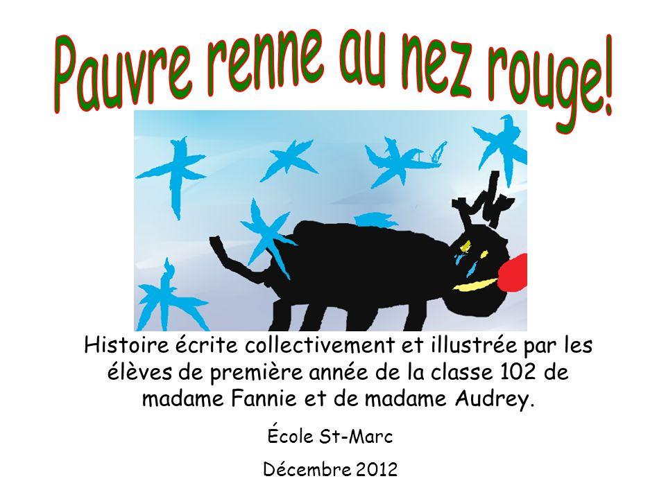 Histoire écrite collectivement et illustrée par les élèves de première année de la classe 102 de madame Fannie et de madame Audrey.