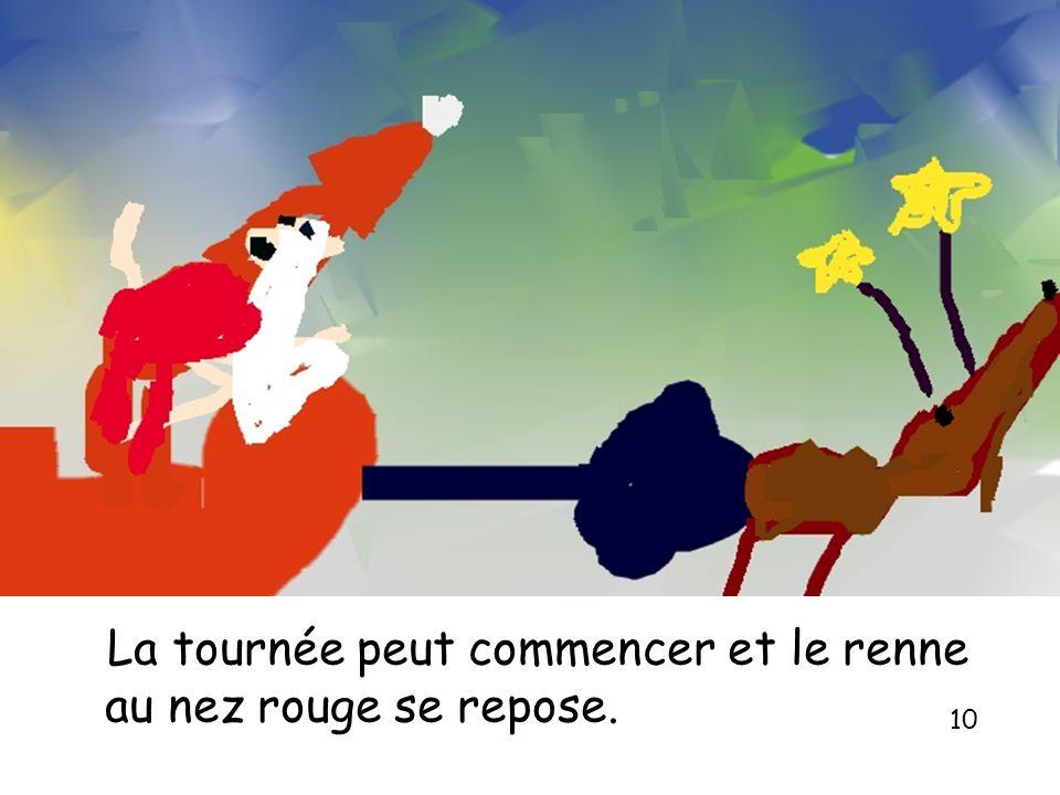 La tournée peut commencer et le renne au nez rouge se repose. 10