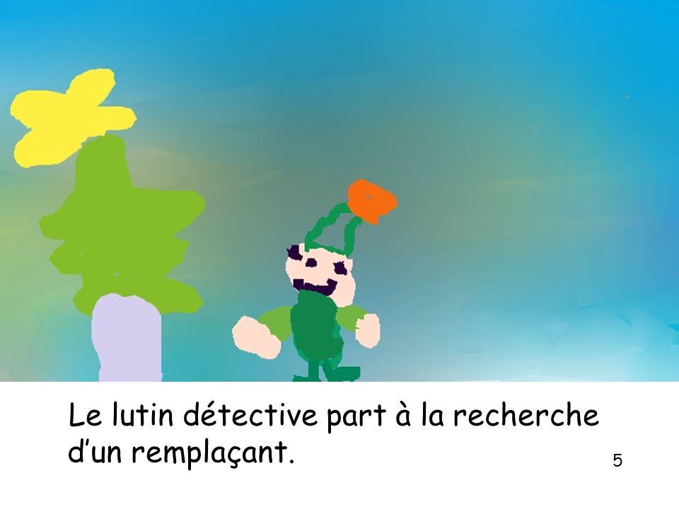 Le lutin détective part à la recherche dun remplaçant. 5