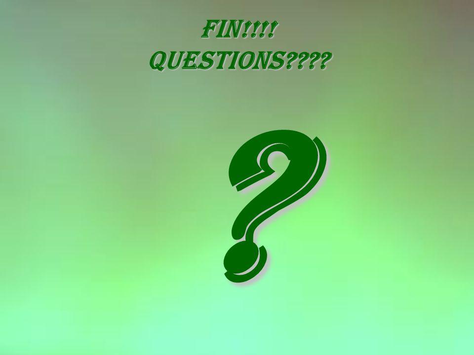 Fin!!!! questions???? ?