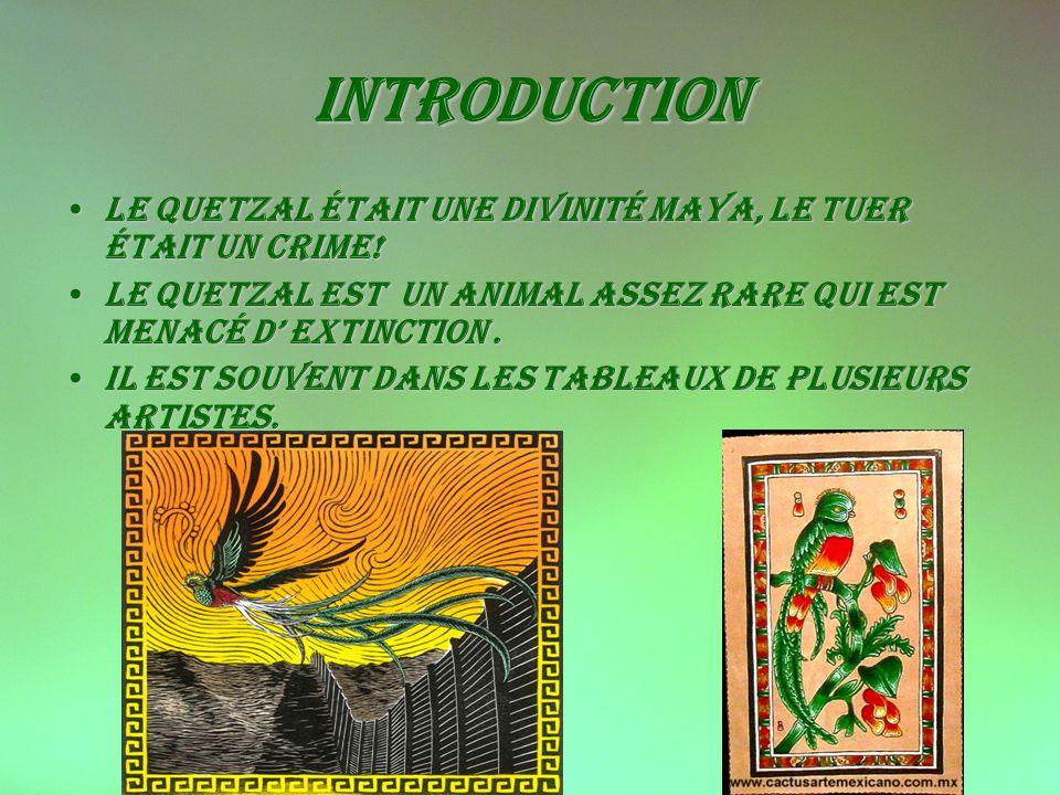 Introduction Le quetzal était une divinité maya, le tuer était un crime!Le quetzal était une divinité maya, le tuer était un crime.