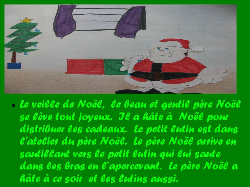 Le veille de Noël, le beau et gentil père Noël se lève tout joyeux. Il a hâte à Noël pour distribuer les cadeaux. Le petit lutin est dans l'atelier du