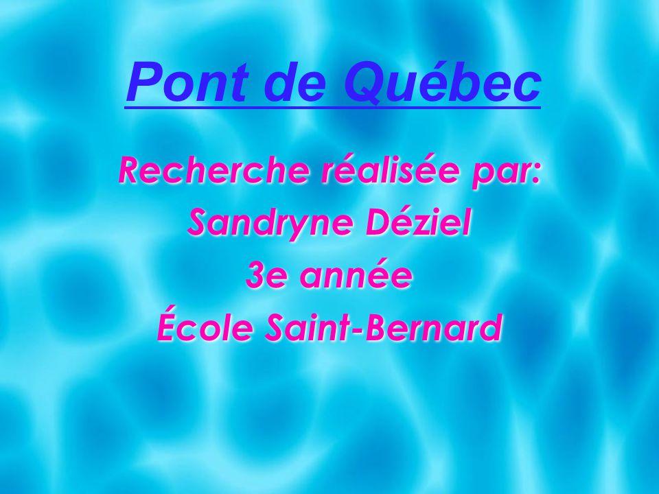 Recherche réalisée par: Sandryne Déziel 3e année École Saint-Bernard Recherche réalisée par: Sandryne Déziel 3e année École Saint-Bernard Pont de Québ